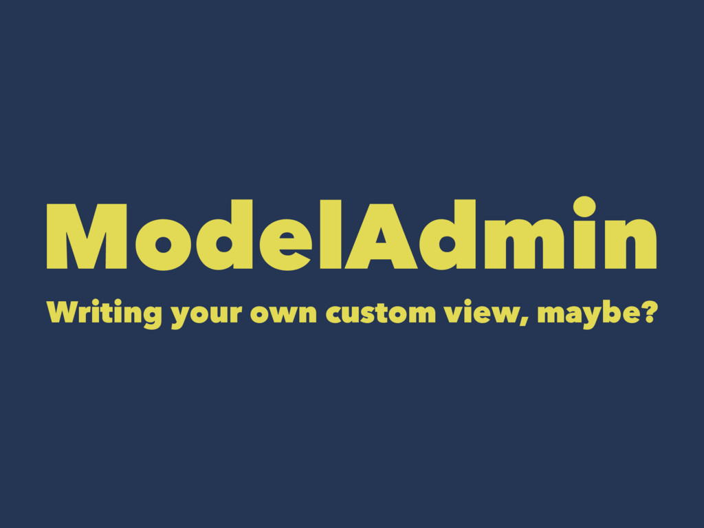 ModelAdmin Writing your own custom view, maybe?