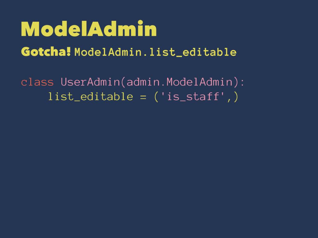 ModelAdmin Gotcha! ModelAdmin.list_editable cla...