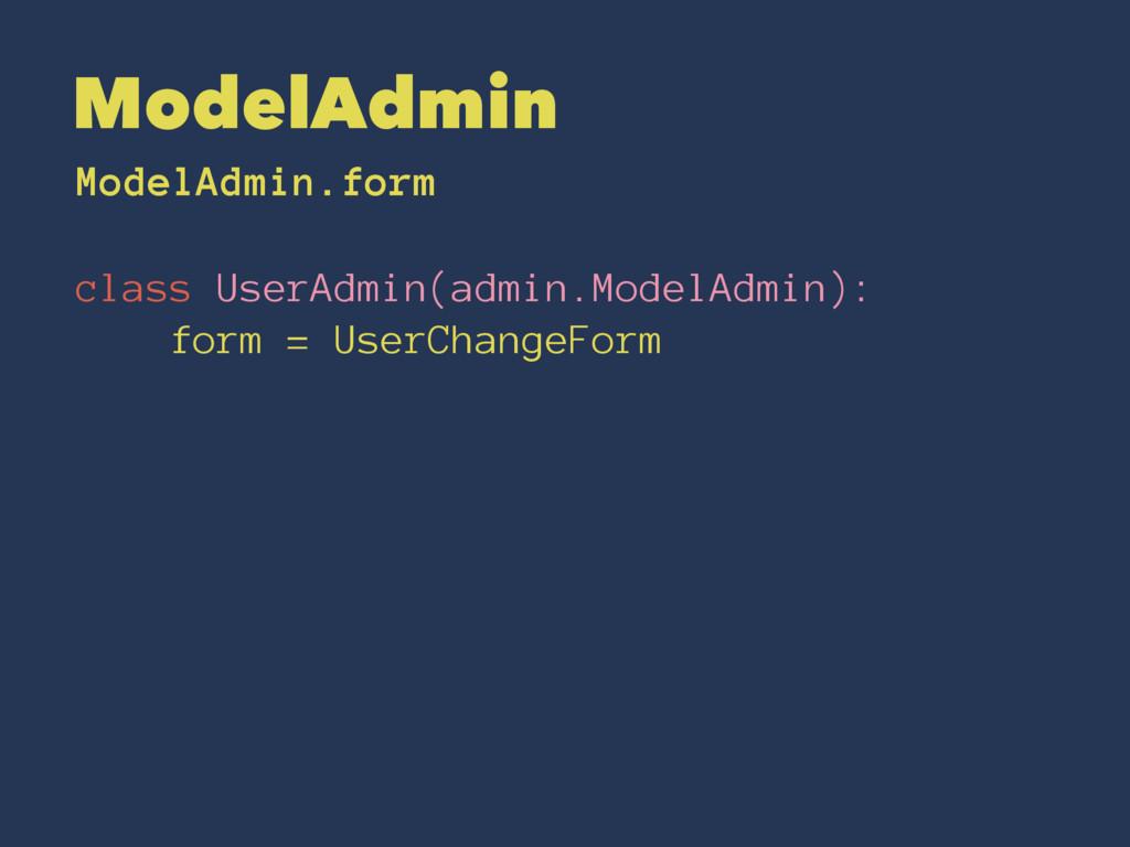ModelAdmin ModelAdmin.form class UserAdmin(admi...