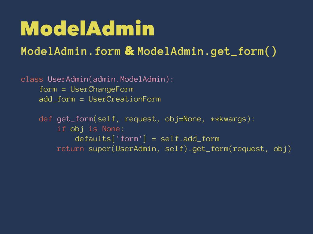 ModelAdmin ModelAdmin.form & ModelAdmin.get_for...