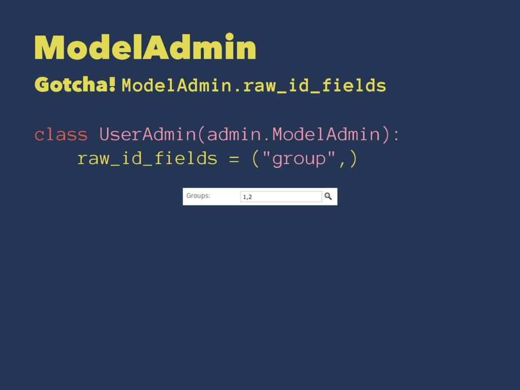 ModelAdmin Gotcha! ModelAdmin.raw_id_fields cla...