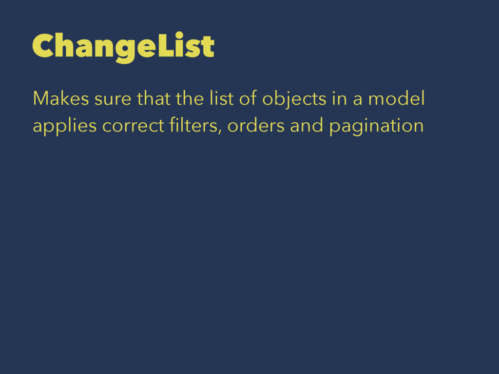 ChangeList Makes sure that the list of objects ...