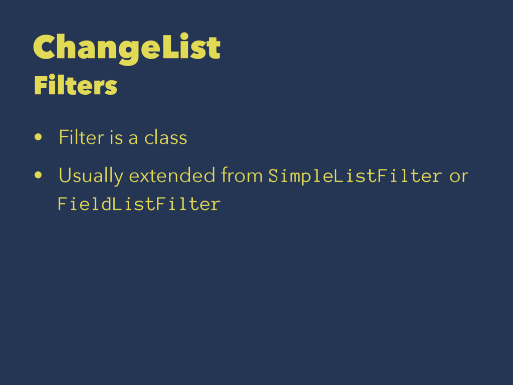 ChangeList Filters • Filter is a class • Usuall...