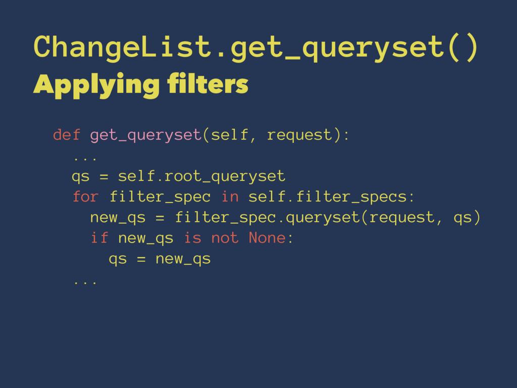ChangeList.get_queryset() Applying filters def ...