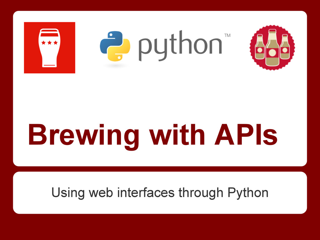 Brewing with APIs Using web interfaces through ...
