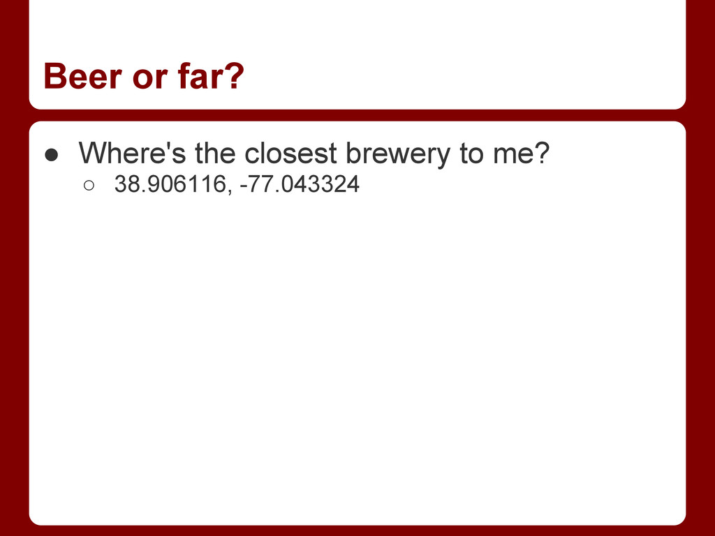 Beer or far? ● Where's the closest brewery to m...