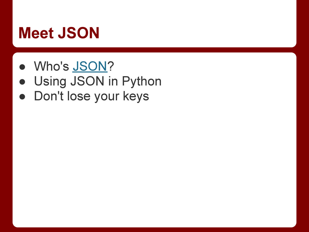 Meet JSON ● Who's JSON? ● Using JSON in Python ...