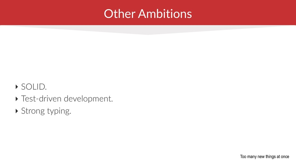 Other Ambitions ‣ SOLID. ‣ Test-driven developm...