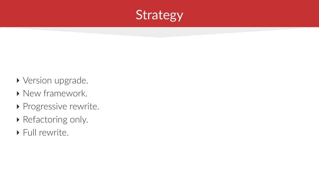 Strategy ‣ Version upgrade. ‣ New framework. ‣ ...