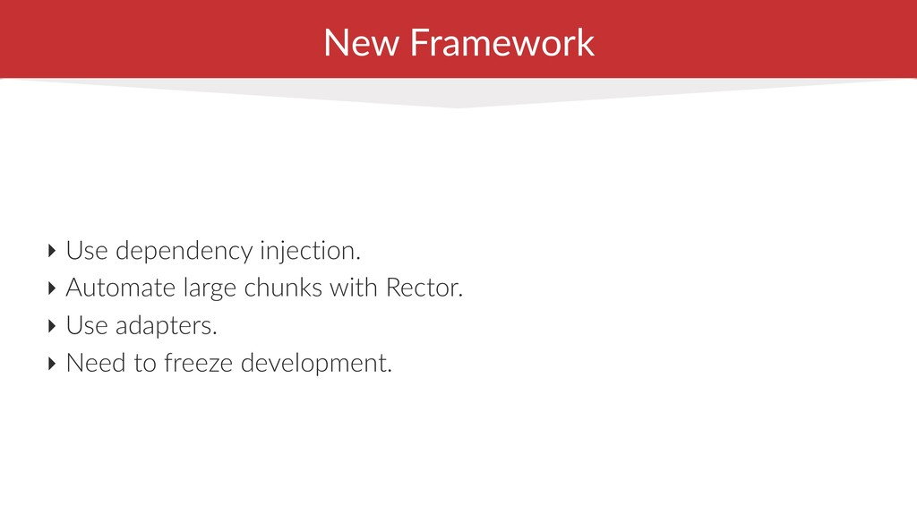 New Framework ‣ Use dependency injection. ‣ Aut...