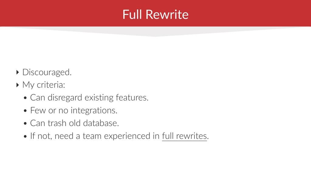 Full Rewrite ‣ Discouraged. ‣ My criteria: • Ca...