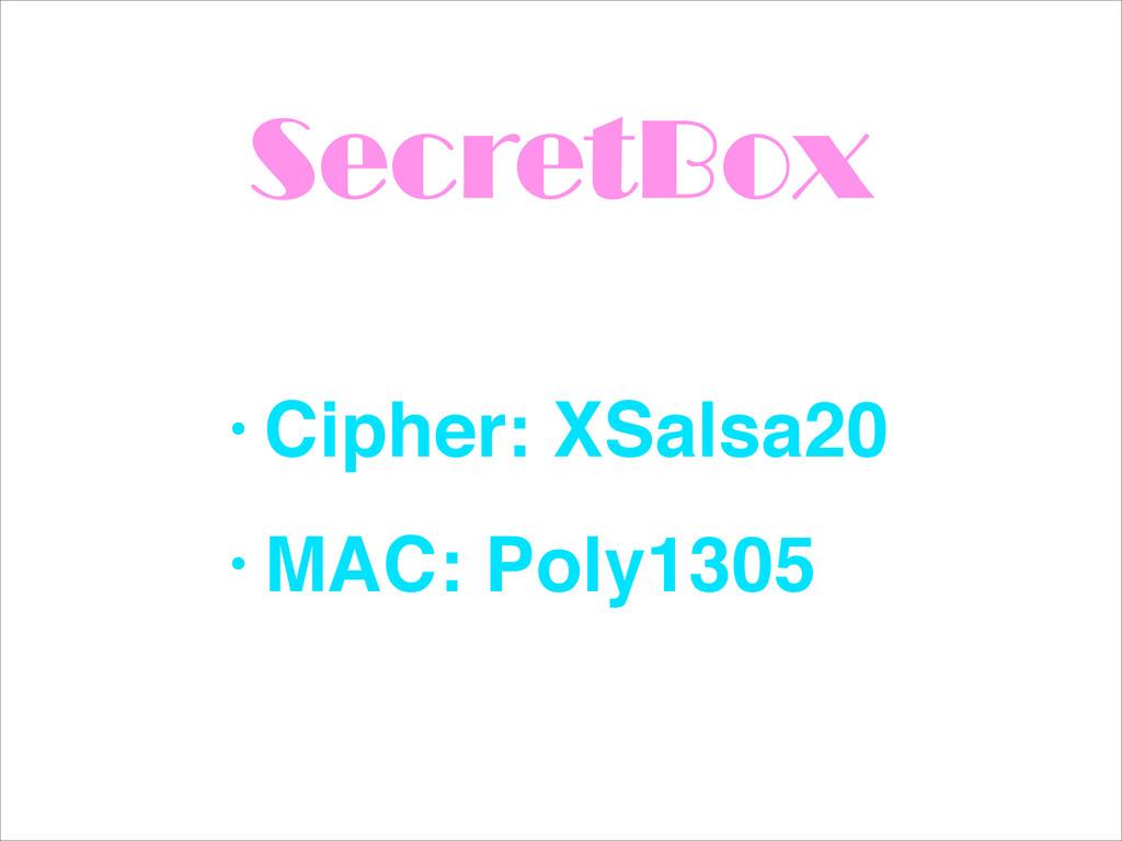 SecretBox • Cipher: XSalsa20! • MAC: Poly1305