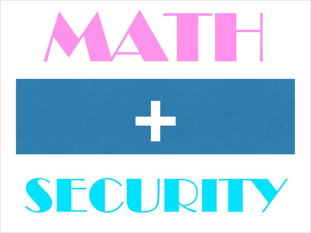 MATH + SECURITY