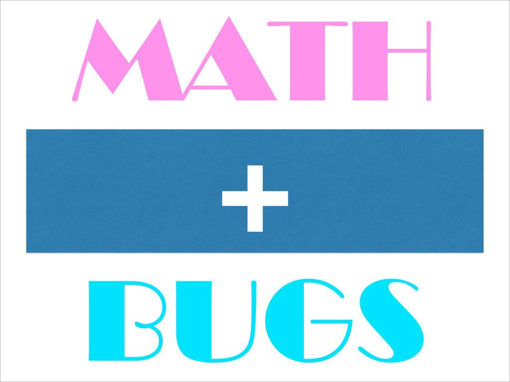 MATH + BUGS