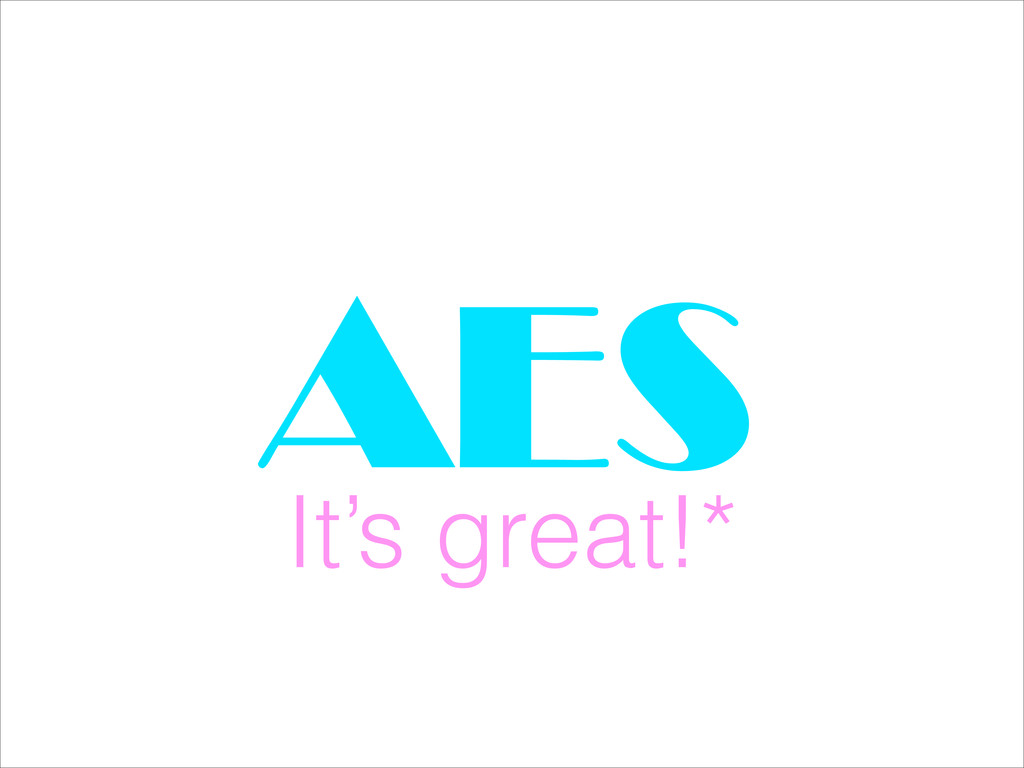 AES It's great!*