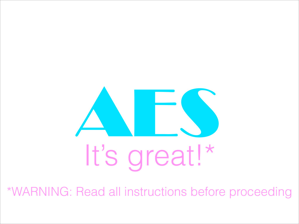 AES It's great!* *WARNING: Read all instruction...