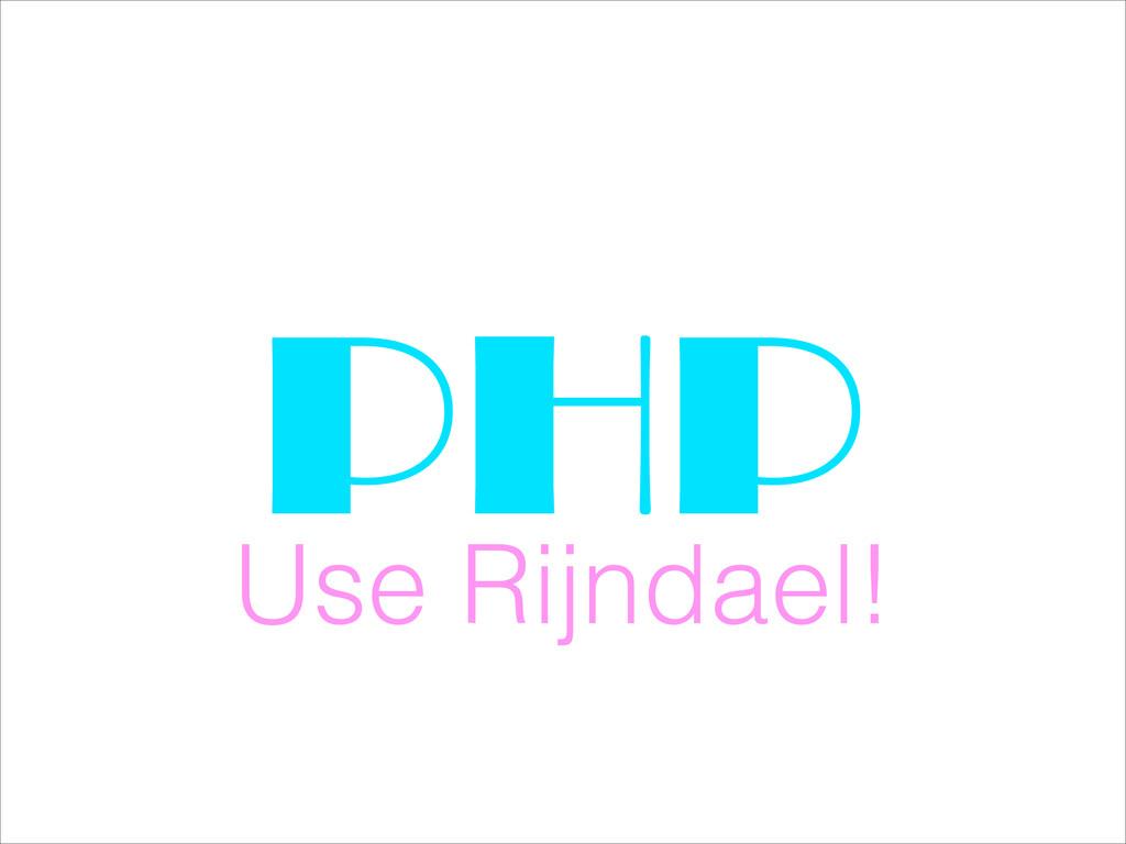 PHP Use Rijndael!