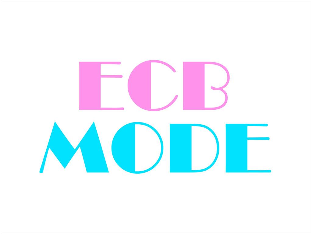 ECB MODE