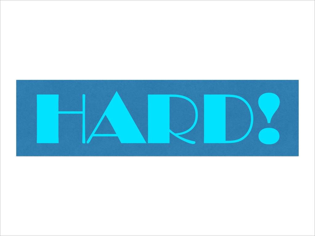 HARD!