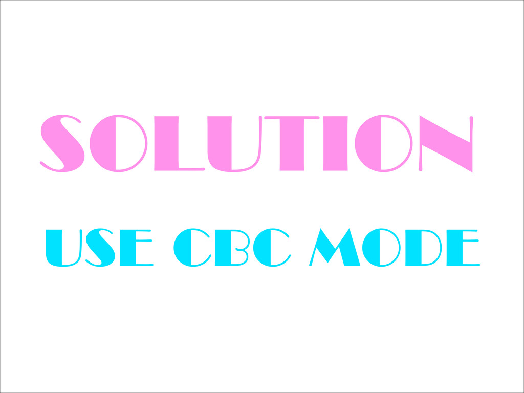 SOLUTION USE CBC MODE