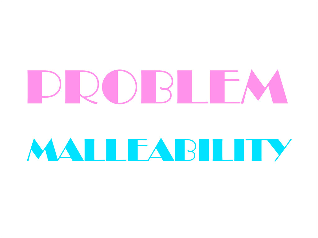 PROBLEM MALLEABILITY