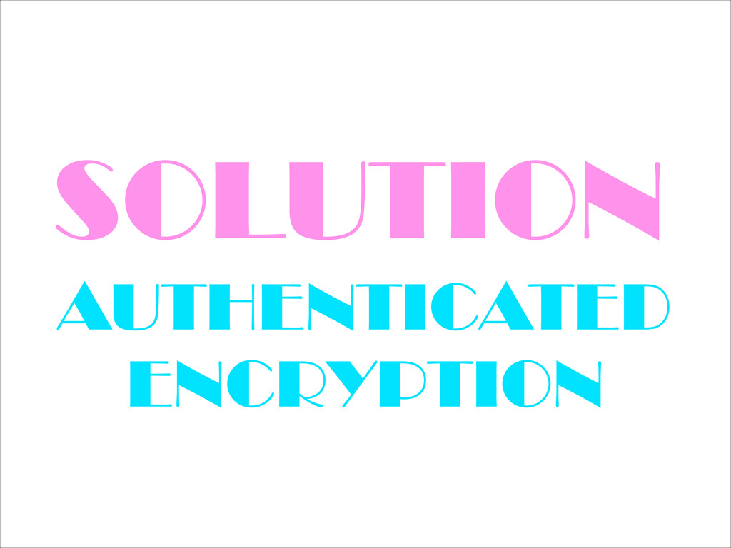 SOLUTION AUTHENTICATED ENCRYPTION