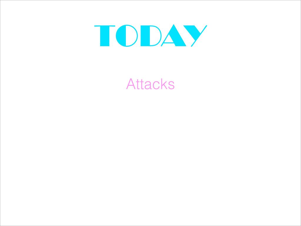 TODAY Attacks