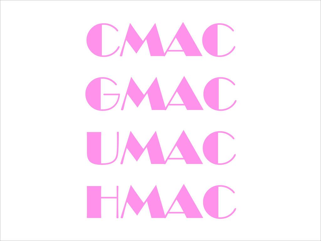 CMAC GMAC UMAC HMAC