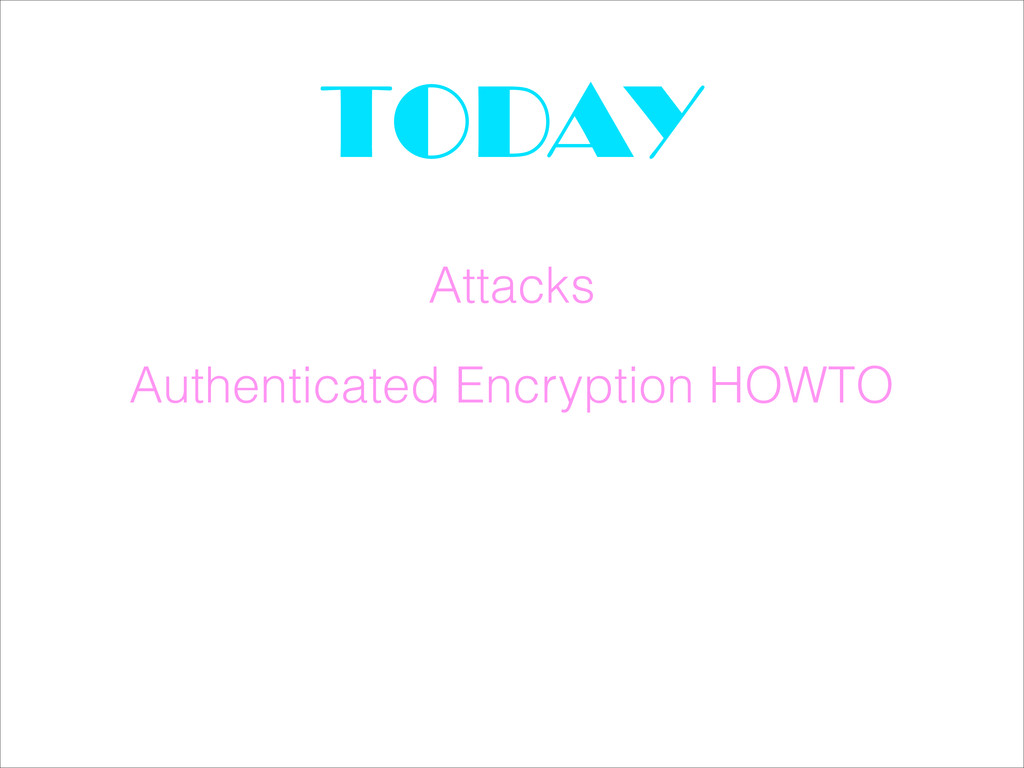 Authenticated Encryption HOWTO TODAY Attacks