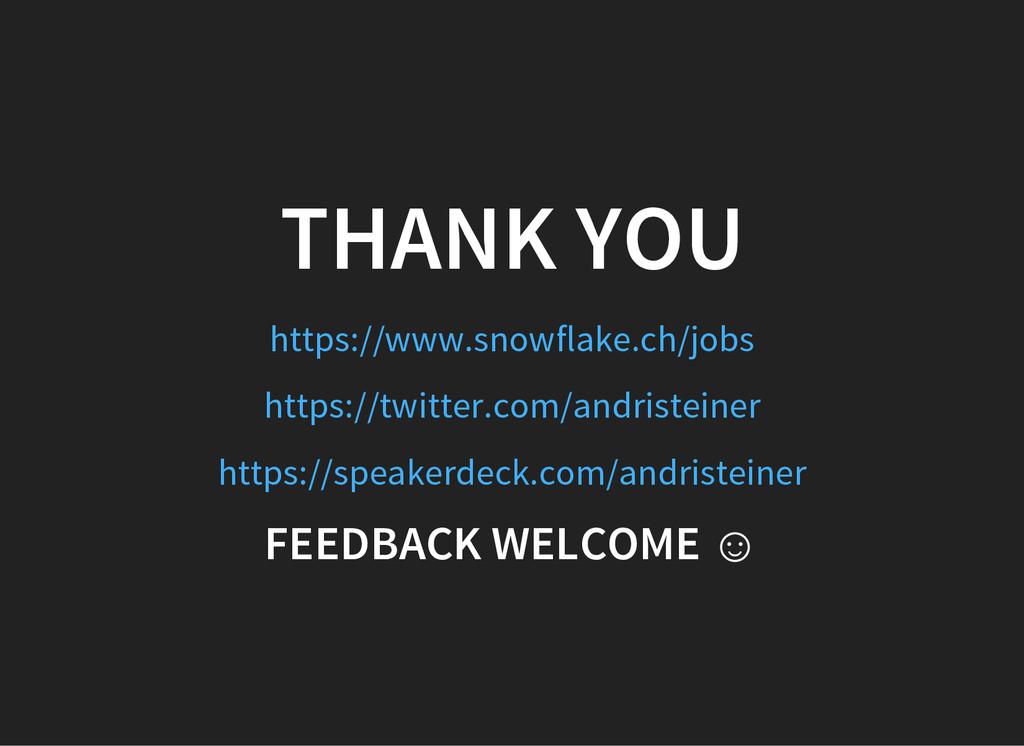 THANK YOU https://www.snowflake.ch/jobs https:/...