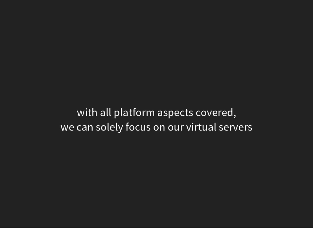 with all platform aspects covered, we can solel...