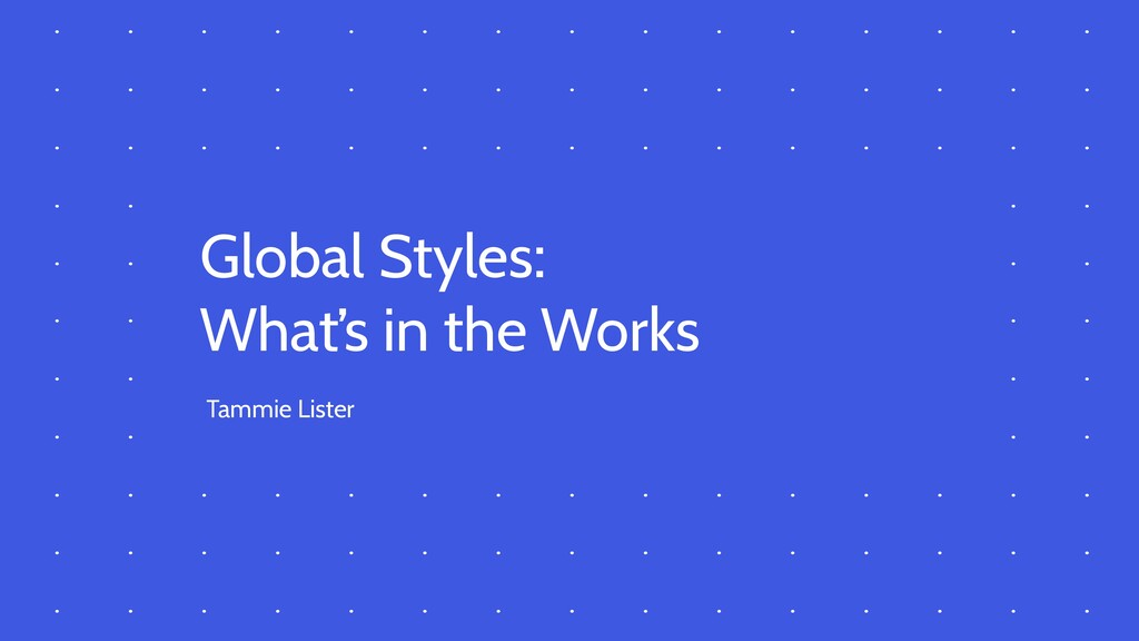 Global Styles: What's in the Works Tammie Lister