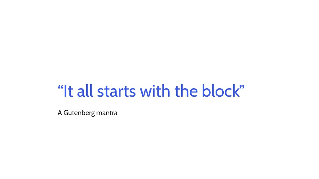 """""""It all starts with the block"""" A Gutenberg mant..."""
