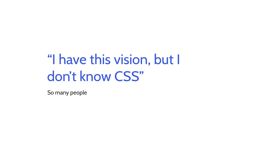 """""""I have this vision, but I don't know CSS"""" So m..."""