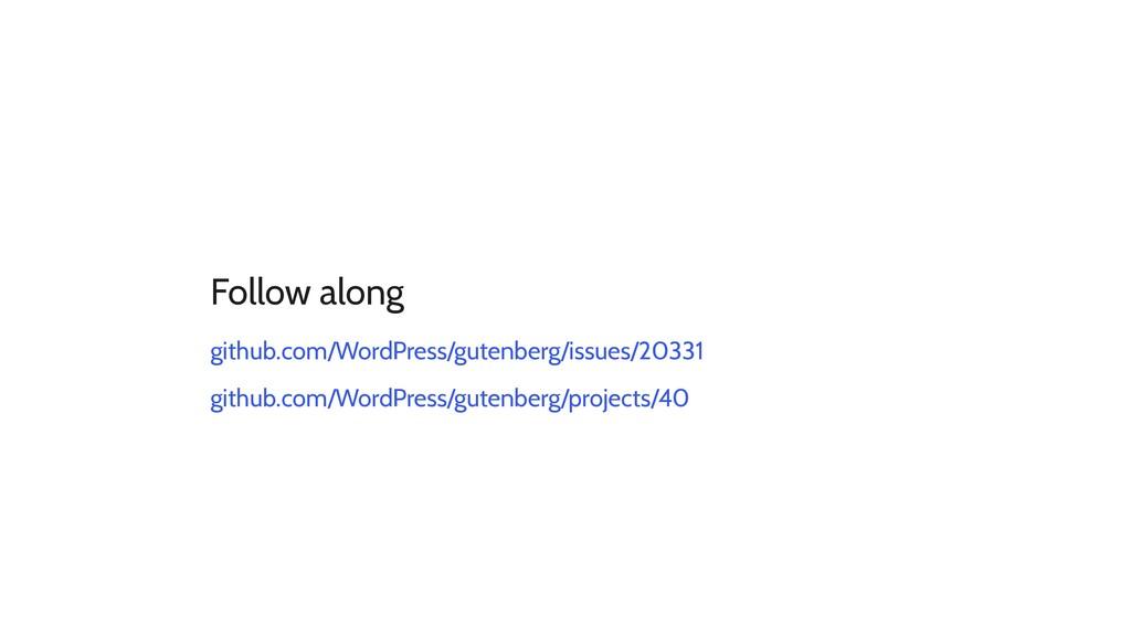 Follow along github.com/WordPress/gutenberg/iss...
