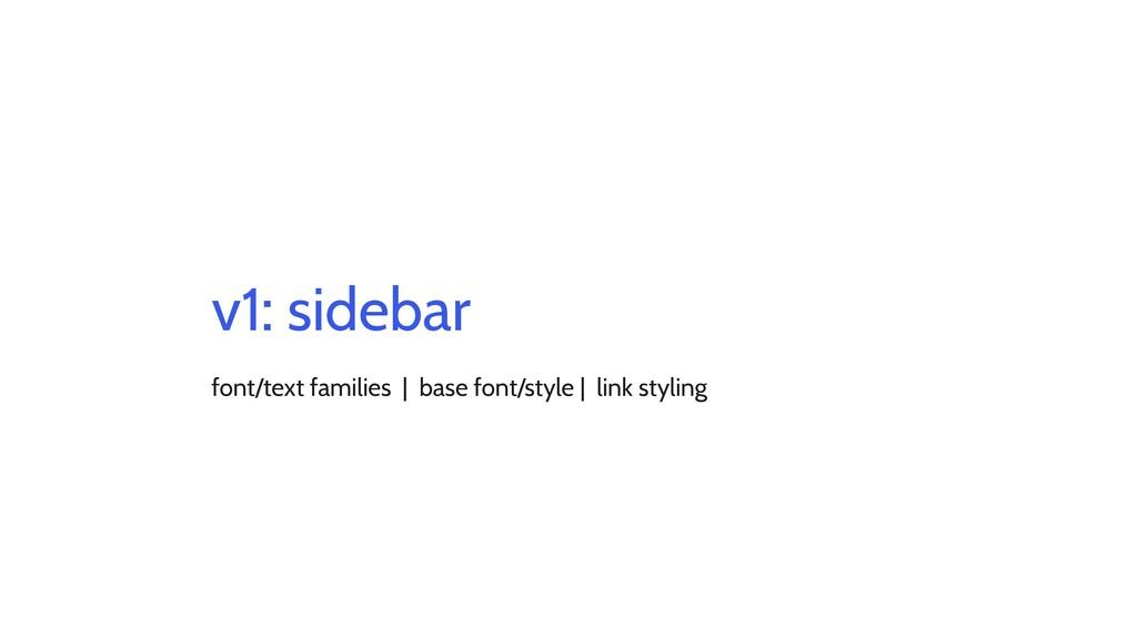 v1: sidebar font/text families | base font/styl...