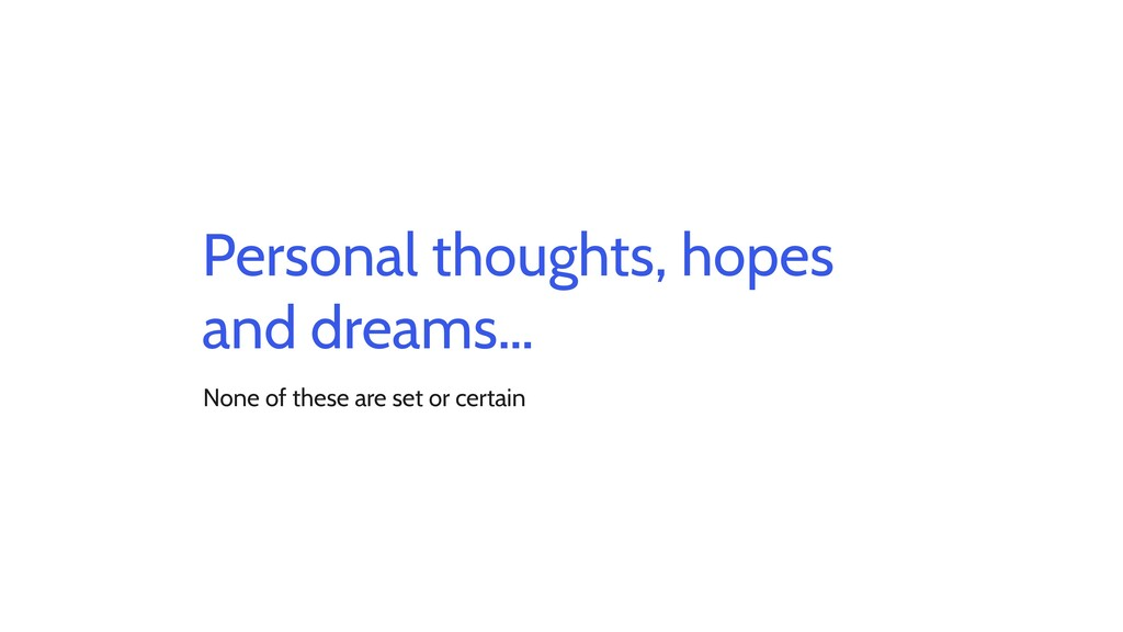Personal thoughts, hopes and dreams… None of th...