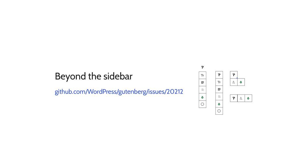 Beyond the sidebar github.com/WordPress/gutenbe...