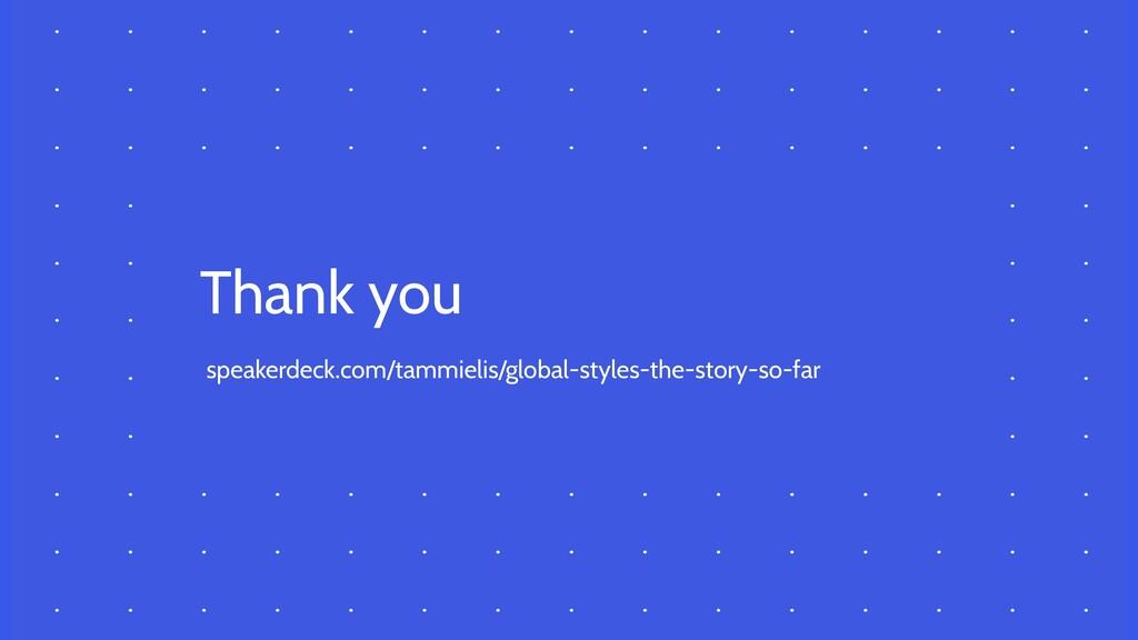 Thank you speakerdeck.com/tammielis/global-styl...