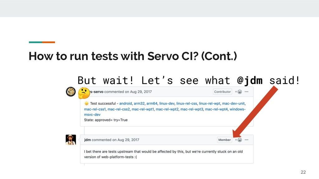 How to run tests with Servo CI? (Cont.) 22 But ...