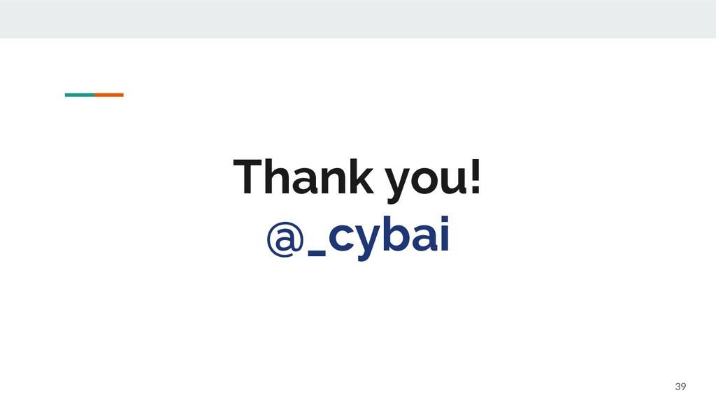 Thank you! @_cybai 39