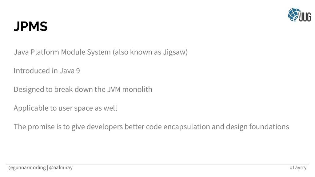 @gunnarmorling | @aalmiray #Layrry JPMS Java Pl...