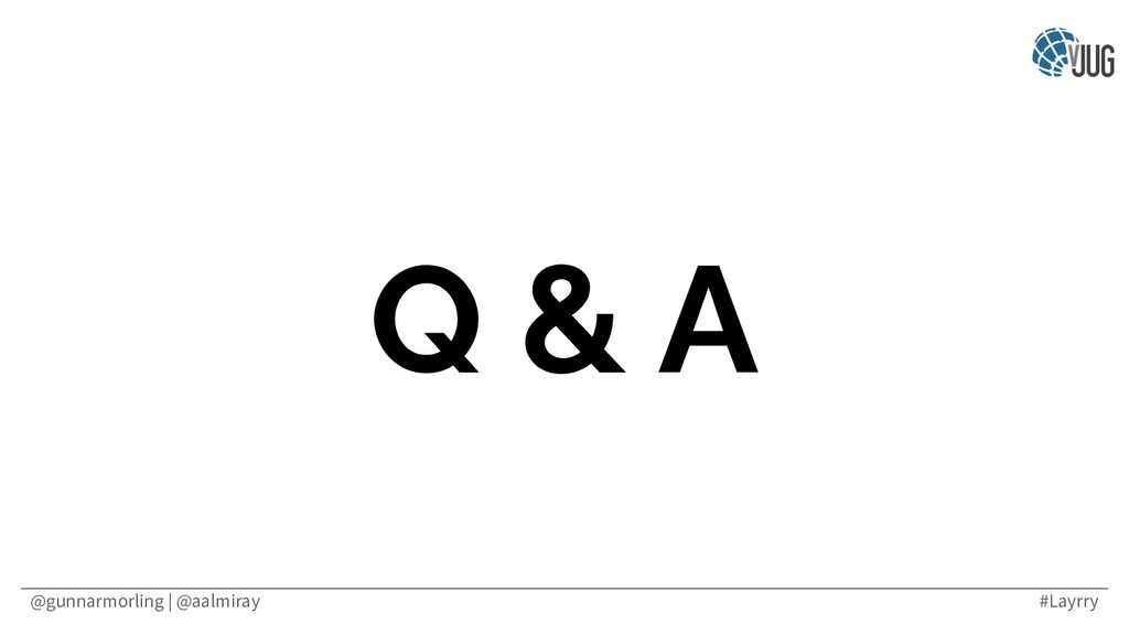 @gunnarmorling | @aalmiray #Layrry Q & A