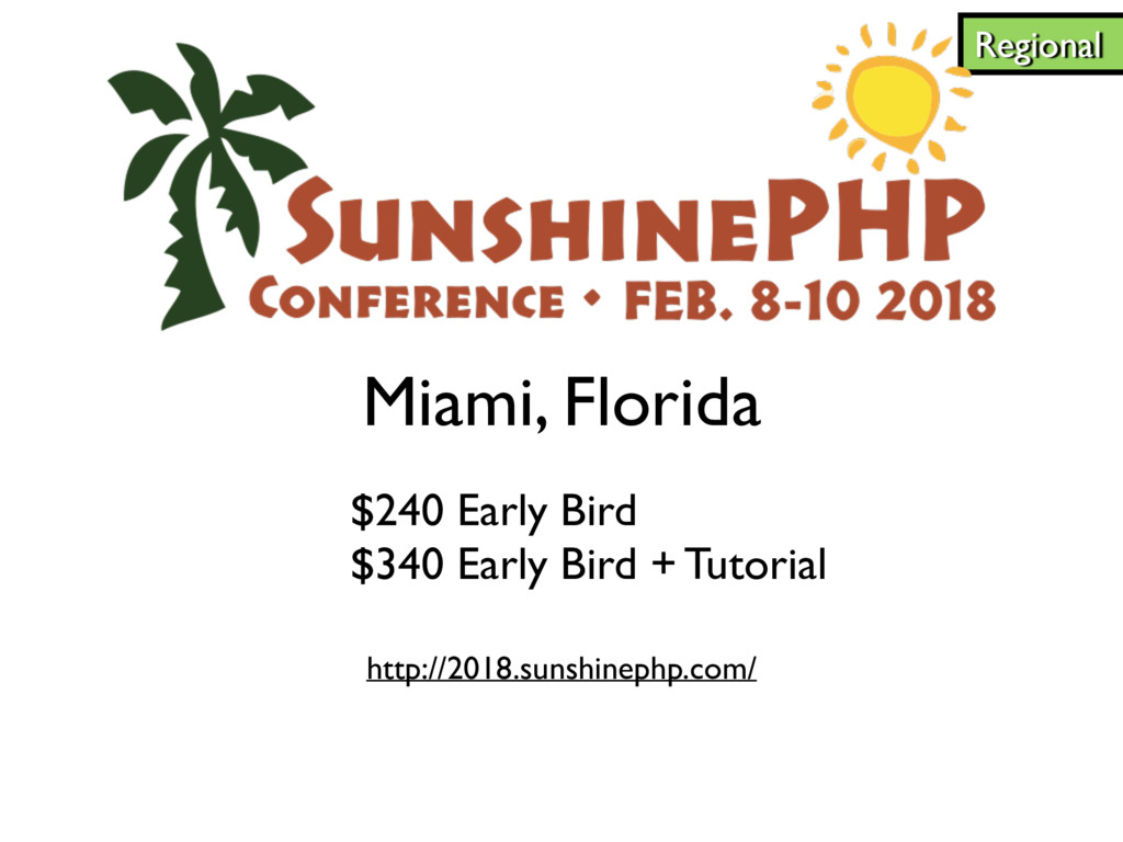 Regional http://2018.sunshinephp.com/ $240 Earl...