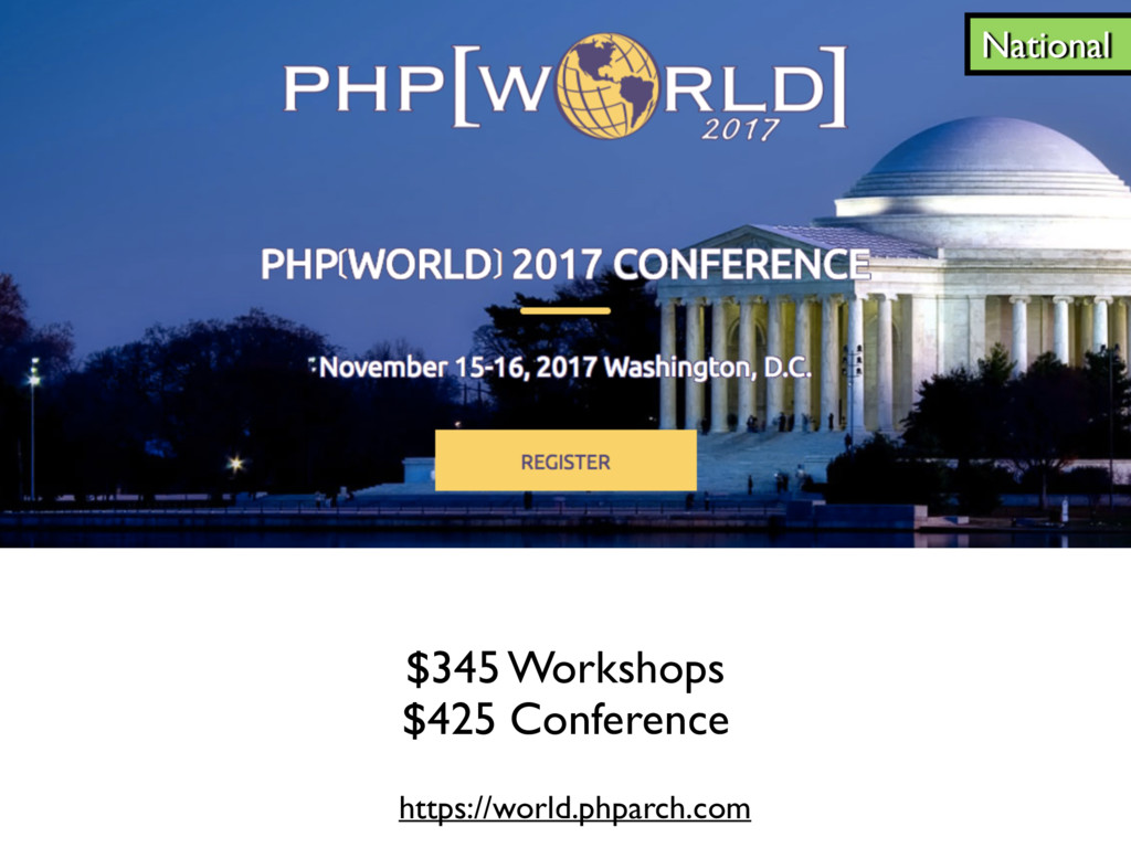 National https://world.phparch.com $345 Worksho...