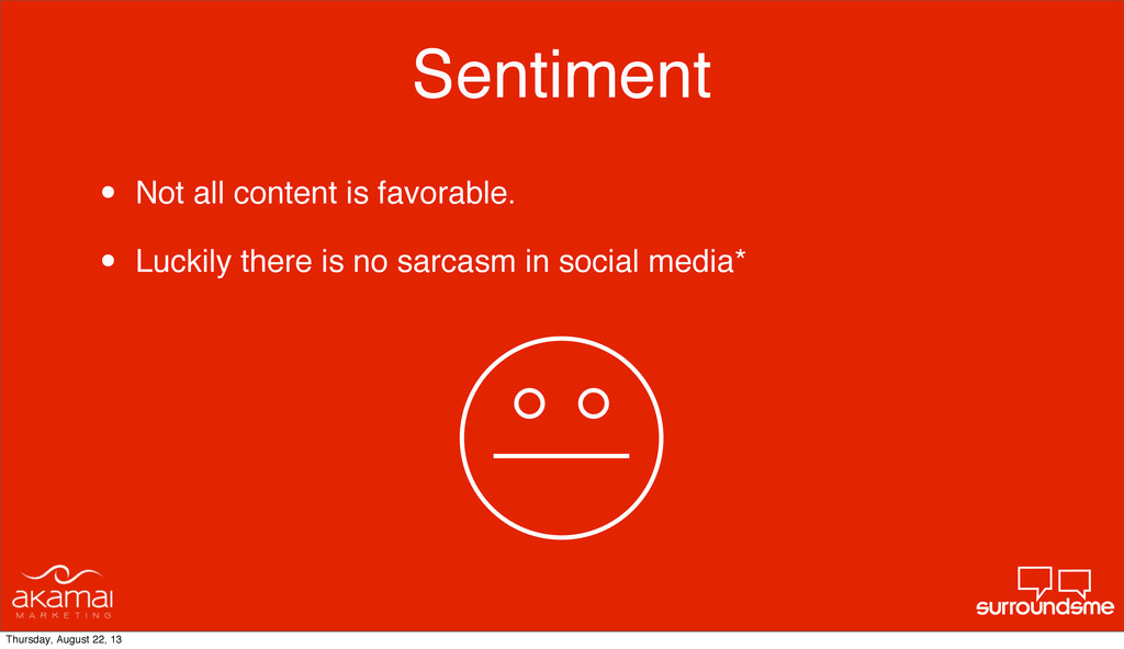 Sentiment • Not all content is favorable. • Luc...