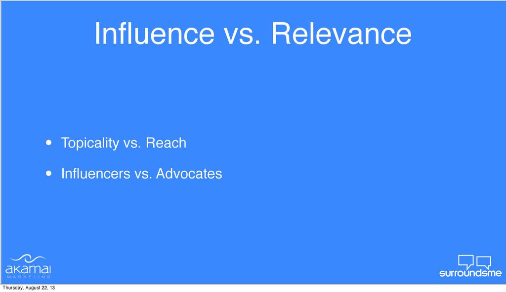 Influence vs. Relevance • Topicality vs. Reach •...
