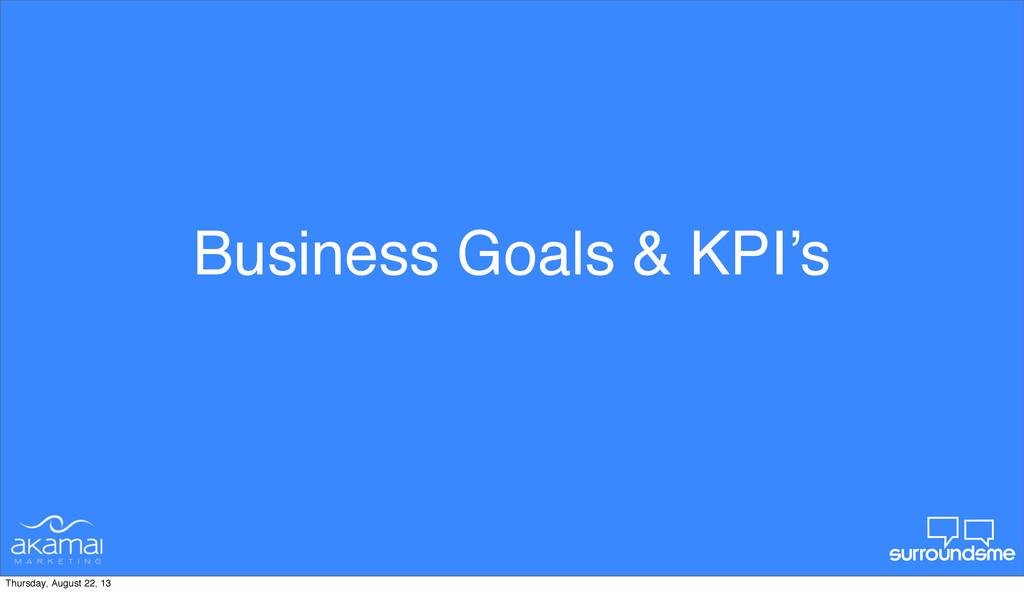 Business Goals & KPI's Thursday, August 22, 13