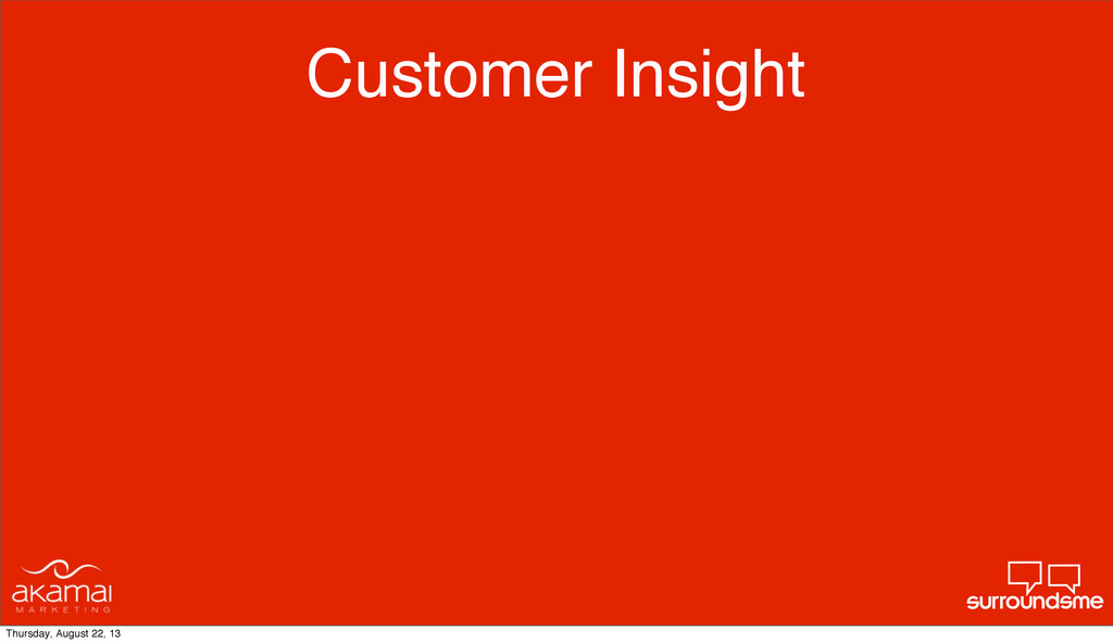 Customer Insight Thursday, August 22, 13