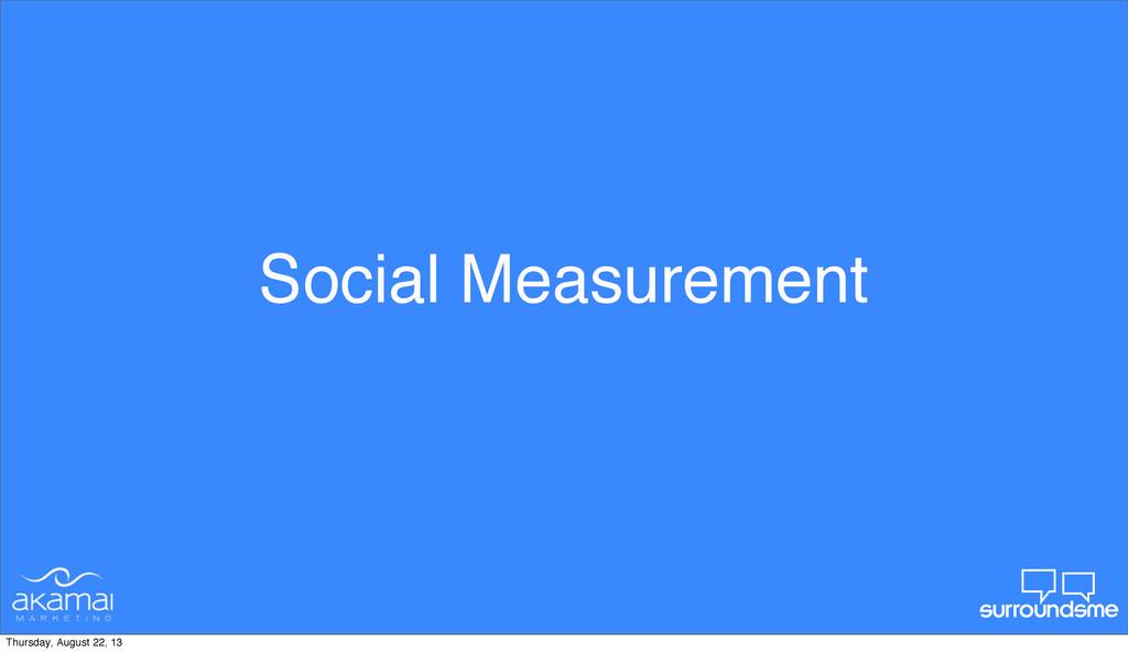 Social Measurement Thursday, August 22, 13